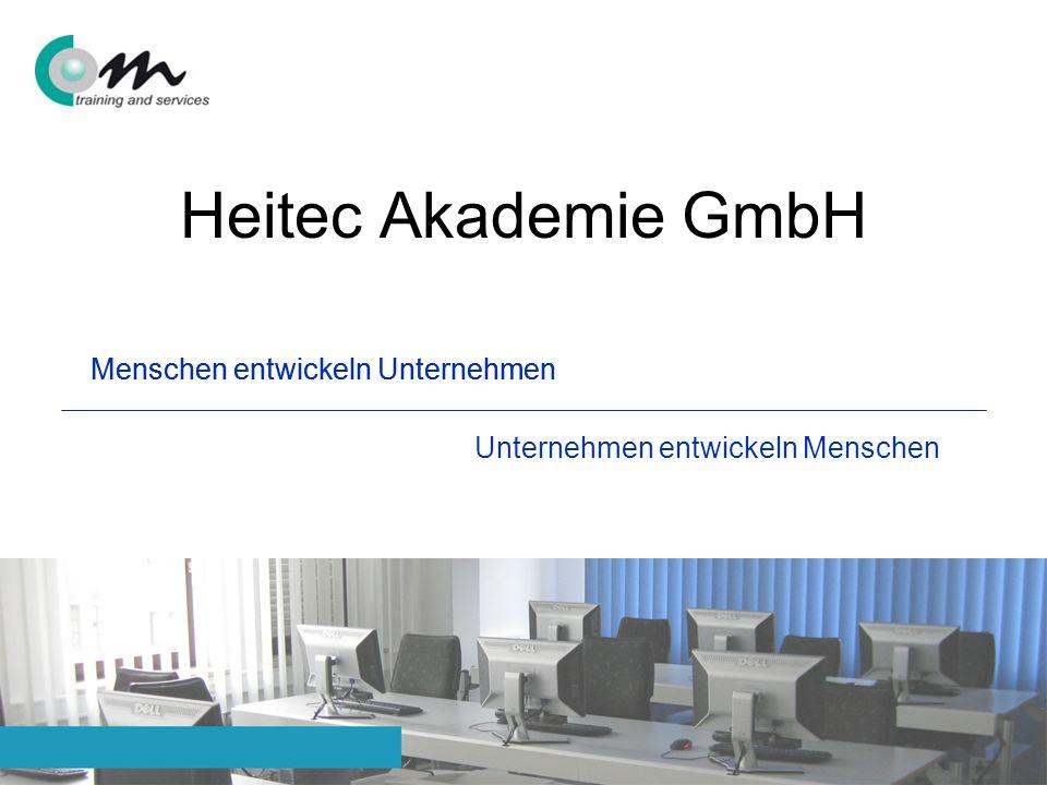 Helmut Rochholz – Heitec Akademie GmbH - Erlangen Menschen entwickeln Unternehmen Unternehmen entwickeln Menschen Menschen entwickeln Unternehmen Heit