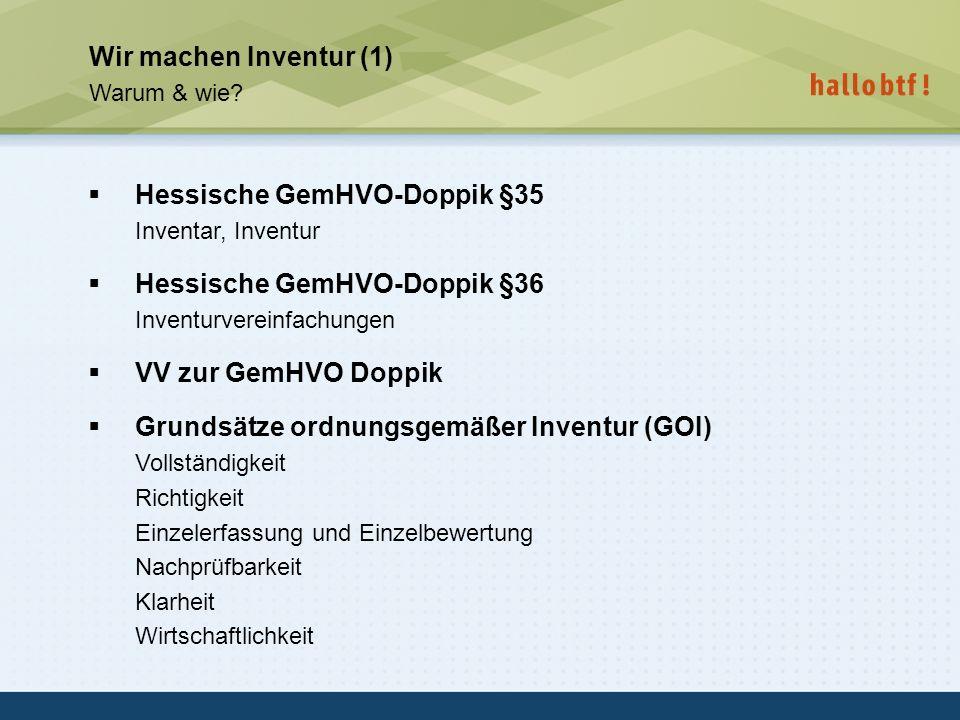 hallobtf! gmbh / Kai-Inventarisierungstag 2010 / Seite 11 Wir machen Inventur (1) Warum & wie? Hessische GemHVO-Doppik §35 Inventar, Inventur Hessisch