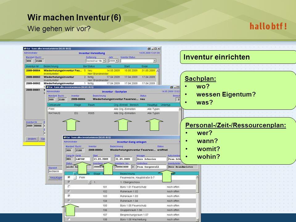 hallobtf! gmbh / Kai-Inventarisierungstag 2010 / Seite 16 Wir machen Inventur (6) Wie gehen wir vor? Inventur einrichten Sachplan: wo? wessen Eigentum