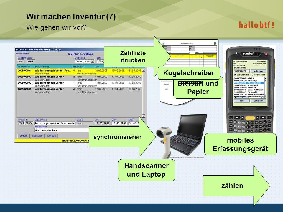 hallobtf! gmbh / Kai-Inventarisierungstag 2010 / Seite 17 Wir machen Inventur (7) Wie gehen wir vor? zählen Handscanner und Laptop mobiles Erfassungsg