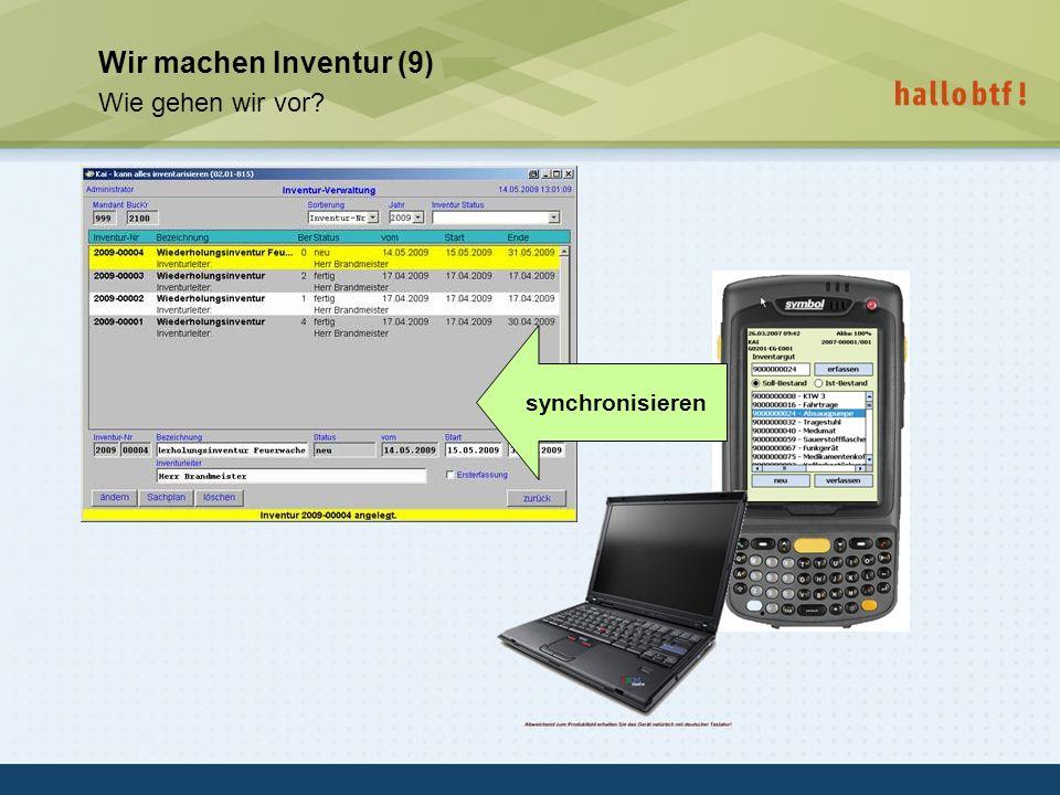 hallobtf! gmbh / Kai-Inventarisierungstag 2010 / Seite 19 Wir machen Inventur (9) Wie gehen wir vor? synchronisieren