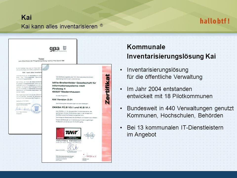 hallobtf! gmbh / Kai-Inventarisierungstag 2010 / Seite 4 Kai Kai kann alles inventarisieren ® Kommunale Inventarisierungslösung Kai Inventarisierungsl