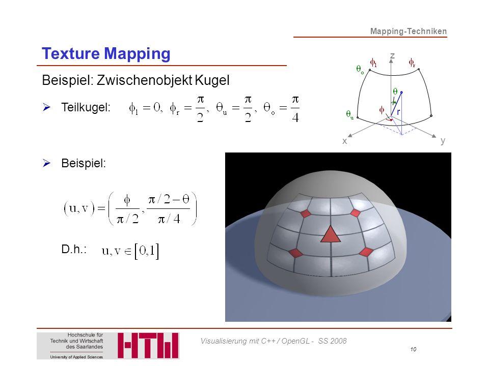 Mapping-Techniken 10 Visualisierung mit C++ / OpenGL - SS 2008 Beispiel: Zwischenobjekt Kugel Teilkugel: x y z r D.h.: Beispiel: Texture Mapping