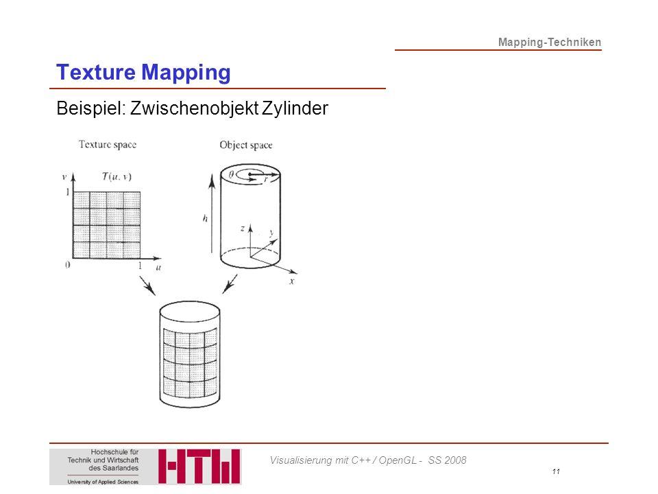 Mapping-Techniken 11 Visualisierung mit C++ / OpenGL - SS 2008 Texture Mapping Beispiel: Zwischenobjekt Zylinder
