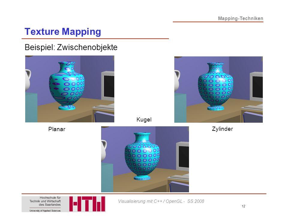 Mapping-Techniken 12 Visualisierung mit C++ / OpenGL - SS 2008 Texture Mapping Beispiel: Zwischenobjekte Planar Zylinder Kugel