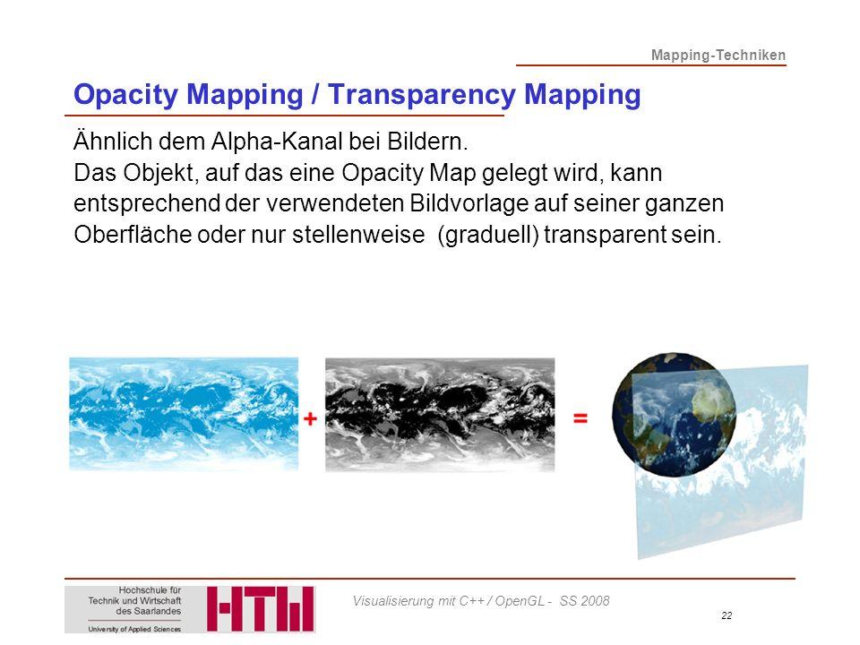 Mapping-Techniken 22 Visualisierung mit C++ / OpenGL - SS 2008 Opacity Mapping / Transparency Mapping Ähnlich dem Alpha-Kanal bei Bildern.