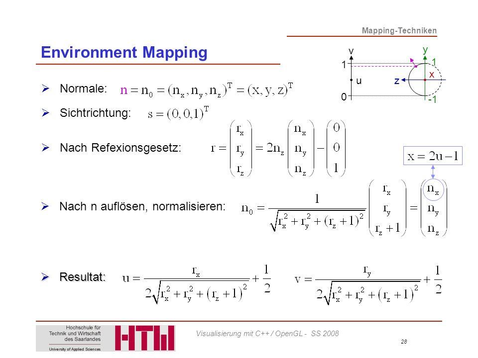 Mapping-Techniken 28 Visualisierung mit C++ / OpenGL - SS 2008 Normale: Sichtrichtung: Nach Refexionsgesetz: Nach n auflösen, normalisieren: Resultat: Resultat: x 1 y zu 1 0 v Environment Mapping
