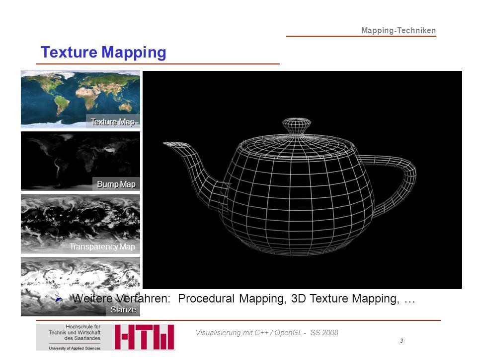Mapping-Techniken 24 Visualisierung mit C++ / OpenGL - SS 2008 3D (Texture) Mapping Statt einem 2D-Bild wird eine (prozedurale) Map benutzt, die an jedem Punkt im 3D-Raum definiert ist.