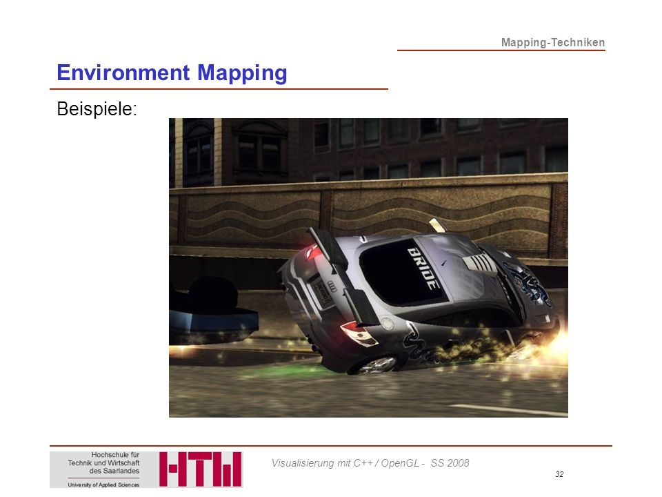 Mapping-Techniken 32 Visualisierung mit C++ / OpenGL - SS 2008 Environment Mapping Beispiele:
