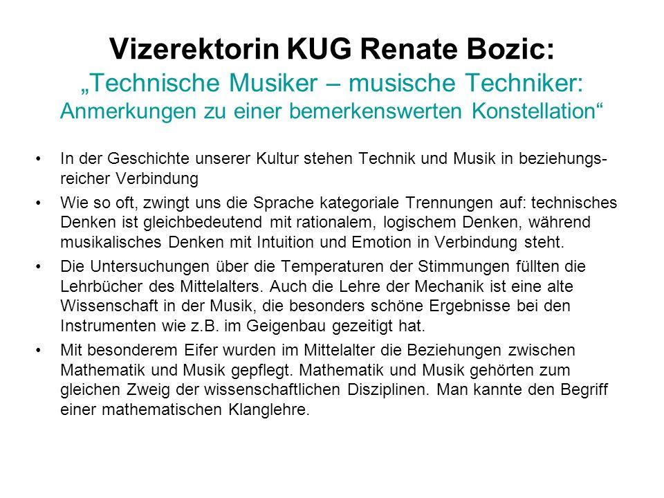 Vizerektorin KUG Renate Bozic: Technische Musiker – musische Techniker: Anmerkungen zu einer bemerkenswerten Konstellation In der Geschichte unserer K