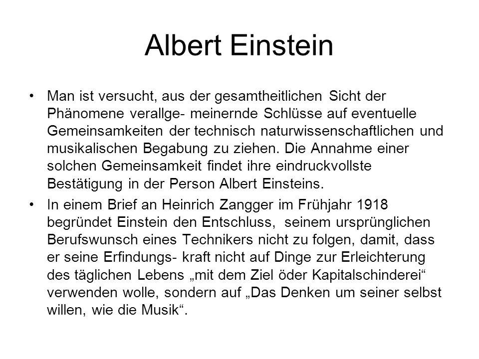 Albert Einstein Einstein maß der formalen Gestaltung einer Komposition, ihrer Architektur, besondere Bedeutung bei, wobei sich ihm diese Form aber intuitiv erschließen musste: Nie gefällt mir ein Werk, dessen innere Einheit ich nicht gefühlsmäßig erfassen kann.
