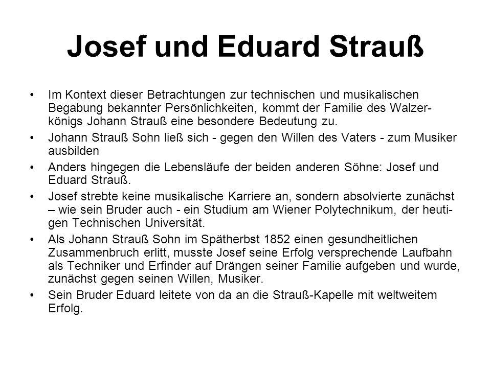 Josef und Eduard Strauß Im Kontext dieser Betrachtungen zur technischen und musikalischen Begabung bekannter Persönlichkeiten, kommt der Familie des W
