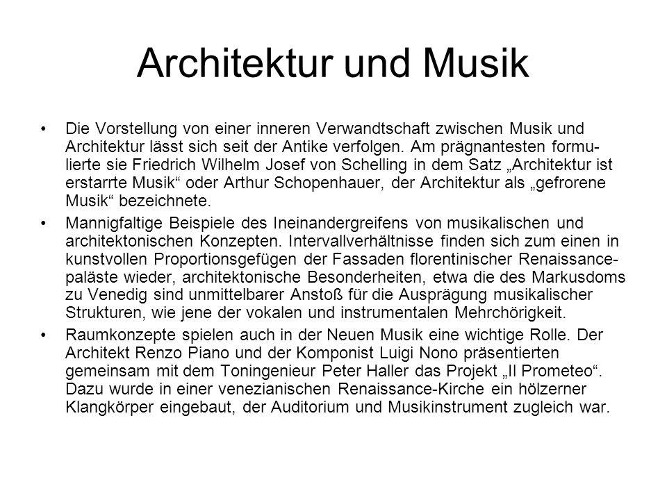 Architektur und Musik Die Vorstellung von einer inneren Verwandtschaft zwischen Musik und Architektur lässt sich seit der Antike verfolgen. Am prägnan