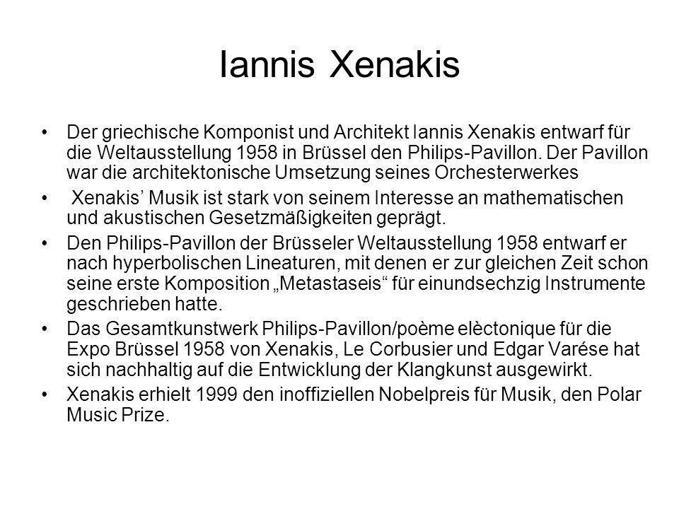 Iannis Xenakis Der griechische Komponist und Architekt Iannis Xenakis entwarf für die Weltausstellung 1958 in Brüssel den Philips-Pavillon. Der Pavill
