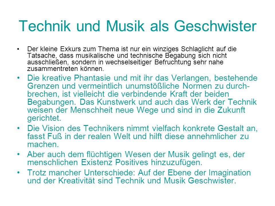Technik und Musik als Geschwister Der kleine Exkurs zum Thema ist nur ein winziges Schlaglicht auf die Tatsache, dass musikalische und technische Bega