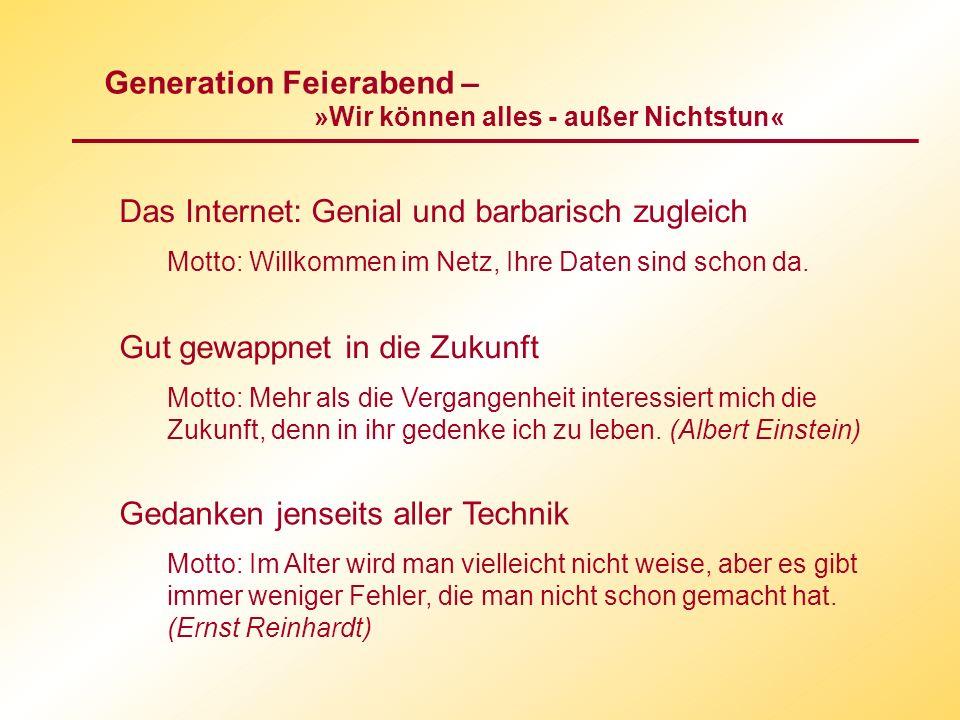 Generation Feierabend – »Wir können alles - außer Nichtstun« Fange nie an aufzuhören, höre nie auf anzufangen.