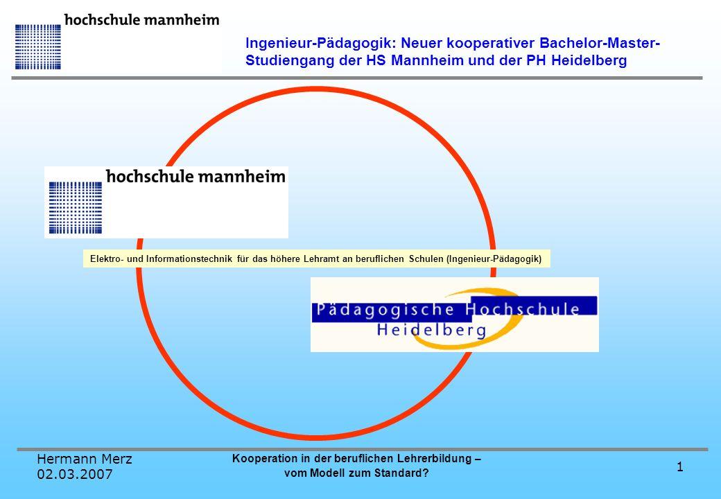 Hermann Merz 02.03.2007 Kooperation in der beruflichen Lehrerbildung – vom Modell zum Standard? 1 Ingenieur-Pädagogik: Neuer kooperativer Bachelor-Mas