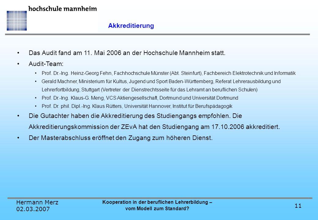 Hermann Merz 02.03.2007 Kooperation in der beruflichen Lehrerbildung – vom Modell zum Standard? 11 Akkreditierung Das Audit fand am 11. Mai 2006 an de