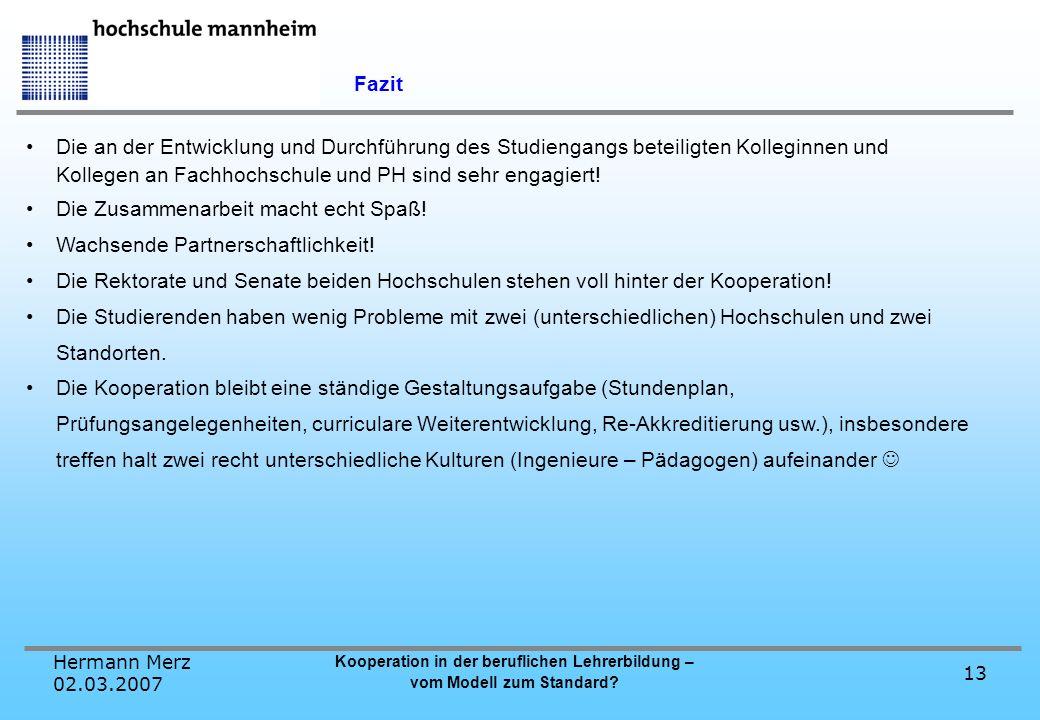 Hermann Merz 02.03.2007 Kooperation in der beruflichen Lehrerbildung – vom Modell zum Standard? 13 Fazit Die an der Entwicklung und Durchführung des S