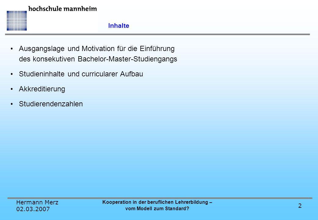 Hermann Merz 02.03.2007 Kooperation in der beruflichen Lehrerbildung – vom Modell zum Standard? 2 Ausgangslage und Motivation für die Einführung des k