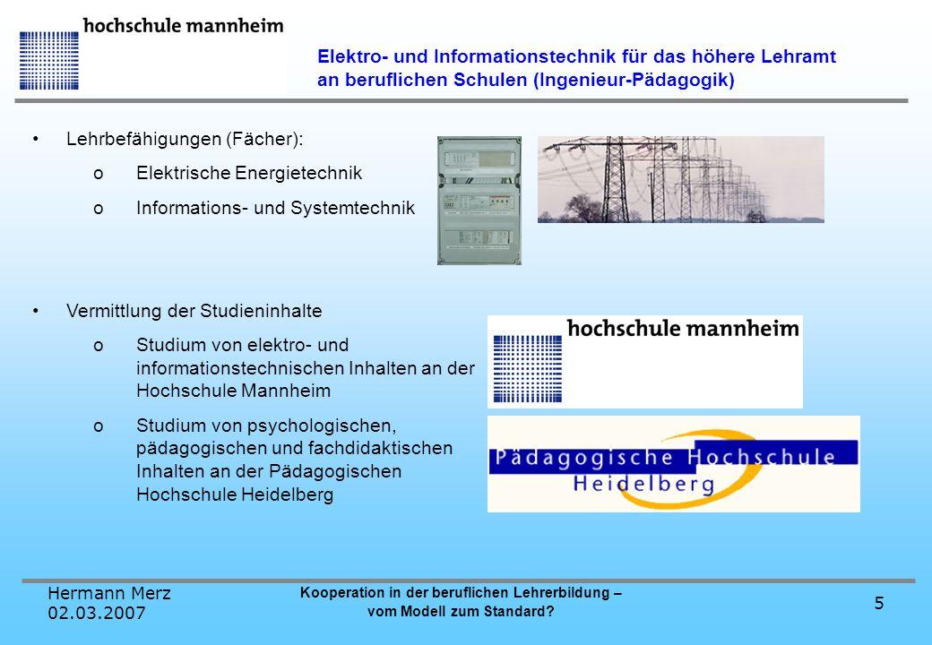 Hermann Merz 02.03.2007 Kooperation in der beruflichen Lehrerbildung – vom Modell zum Standard? 5 Elektro- und Informationstechnik für das höhere Lehr