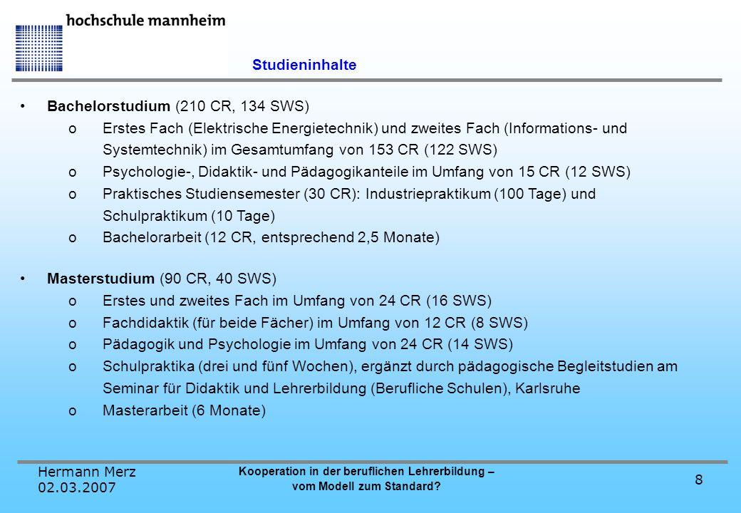 Hermann Merz 02.03.2007 Kooperation in der beruflichen Lehrerbildung – vom Modell zum Standard? 8 Studieninhalte Bachelorstudium (210 CR, 134 SWS) oEr