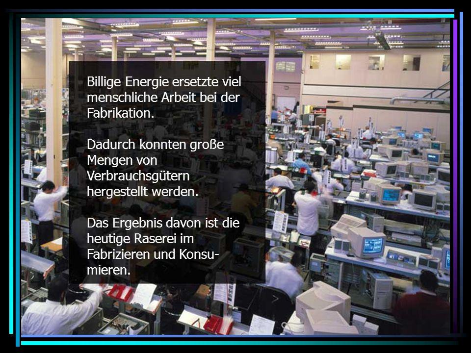 Manufacturing frenzy Billige Energie ersetzte viel menschliche Arbeit bei der Fabrikation.
