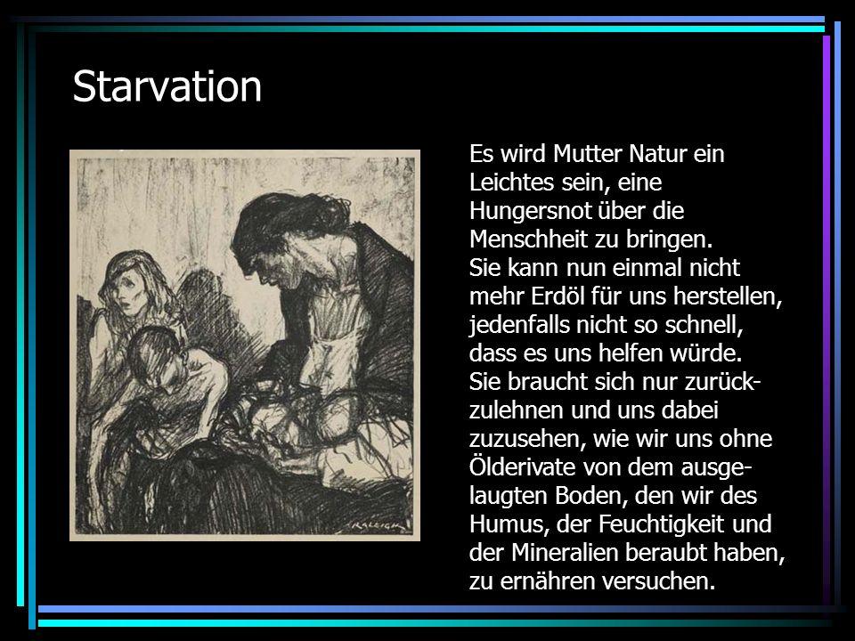 Starvation Es wird Mutter Natur ein Leichtes sein, eine Hungersnot über die Menschheit zu bringen.