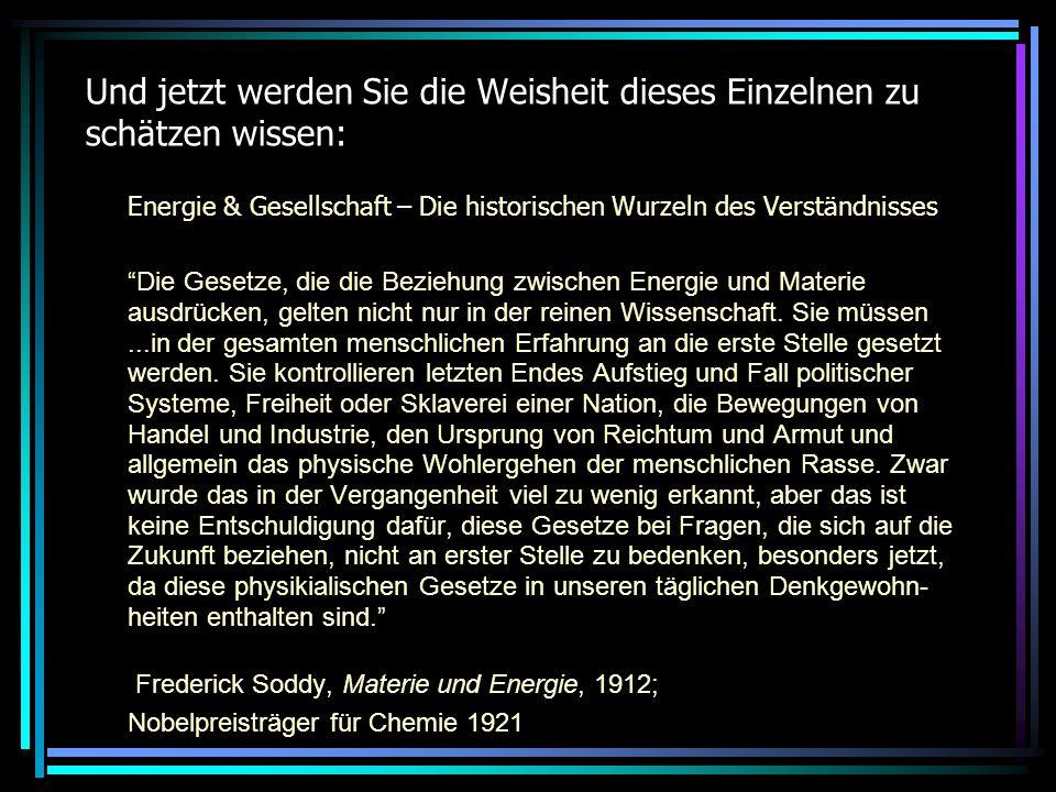 Und jetzt werden Sie die Weisheit dieses Einzelnen zu schätzen wissen: Energie & Gesellschaft – Die historischen Wurzeln des Verständnisses Die Gesetze, die die Beziehung zwischen Energie und Materie ausdrücken, gelten nicht nur in der reinen Wissenschaft.