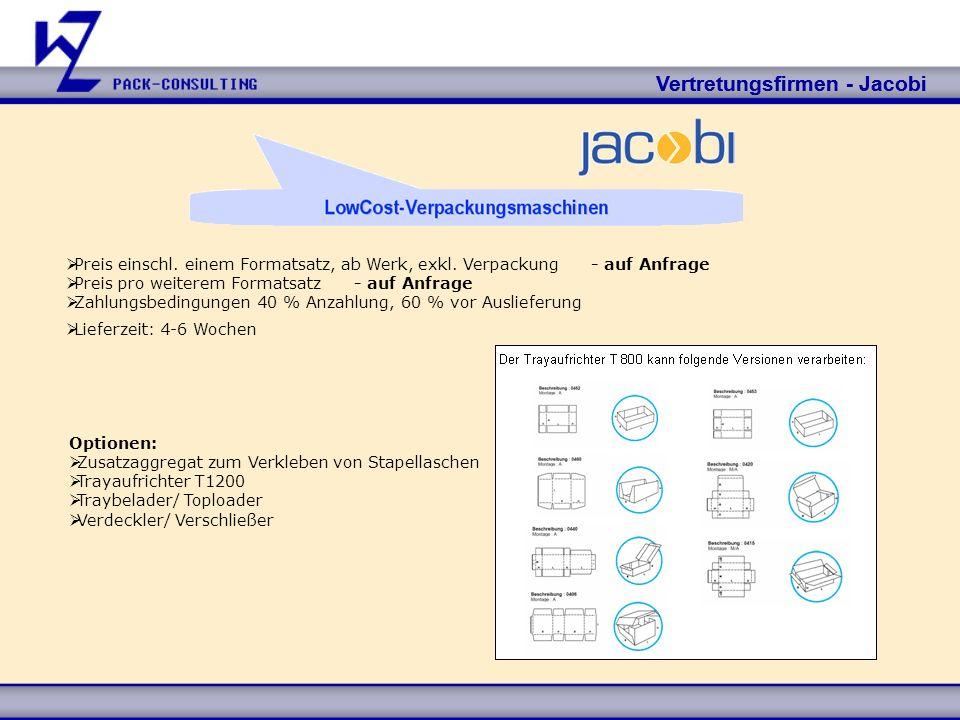 Vertretungsfirmen - Jacobi Preis einschl. einem Formatsatz, ab Werk, exkl. Verpackung - auf Anfrage Preis pro weiterem Formatsatz - auf Anfrage Zahlun