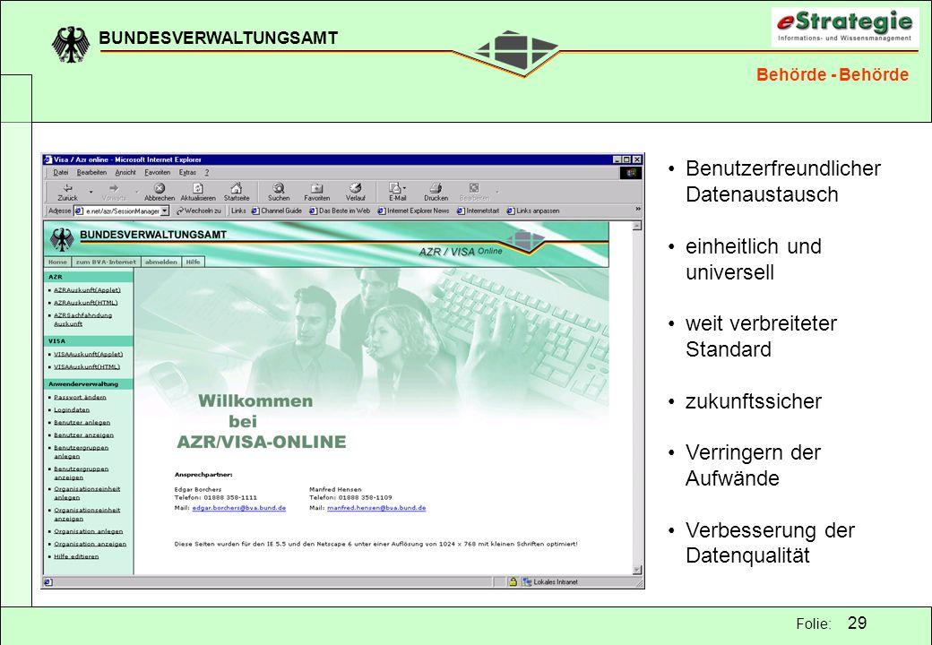 BUNDESVERWALTUNGSAMT 29 Folie: Behörde - Behörde Benutzerfreundlicher Datenaustausch einheitlich und universell weit verbreiteter Standard zukunftssic