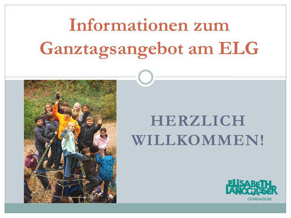 HERZLICH WILLKOMMEN! Informationen zum Ganztagsangebot am ELG