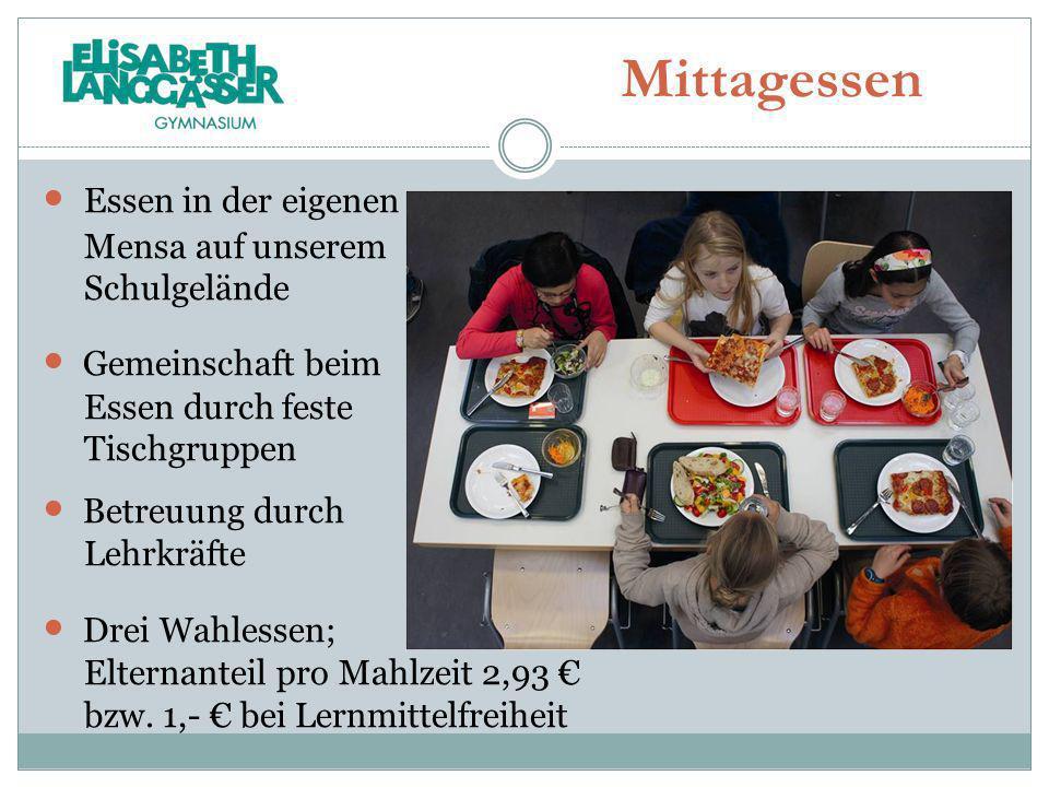 Mittagessen Essen in der eigenen Mensa auf unserem Schulgelände Gemeinschaft beim Essen durch feste Tischgruppen Betreuung durch Lehrkräfte Drei Wahle