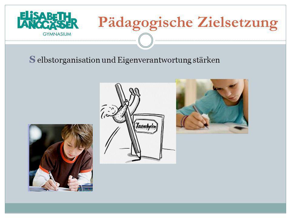 Pädagogische Zielsetzung S elbstorganisation und Eigenverantwortung stärken