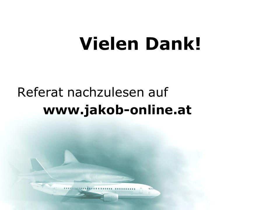 Vielen Dank! Referat nachzulesen auf www.jakob-online.at