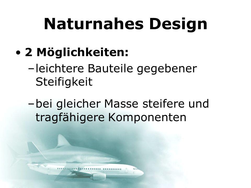 Naturnahes Design 2 Möglichkeiten: –leichtere Bauteile gegebener Steifigkeit –.–. –bei gleicher Masse steifere und tragfähigere Komponenten