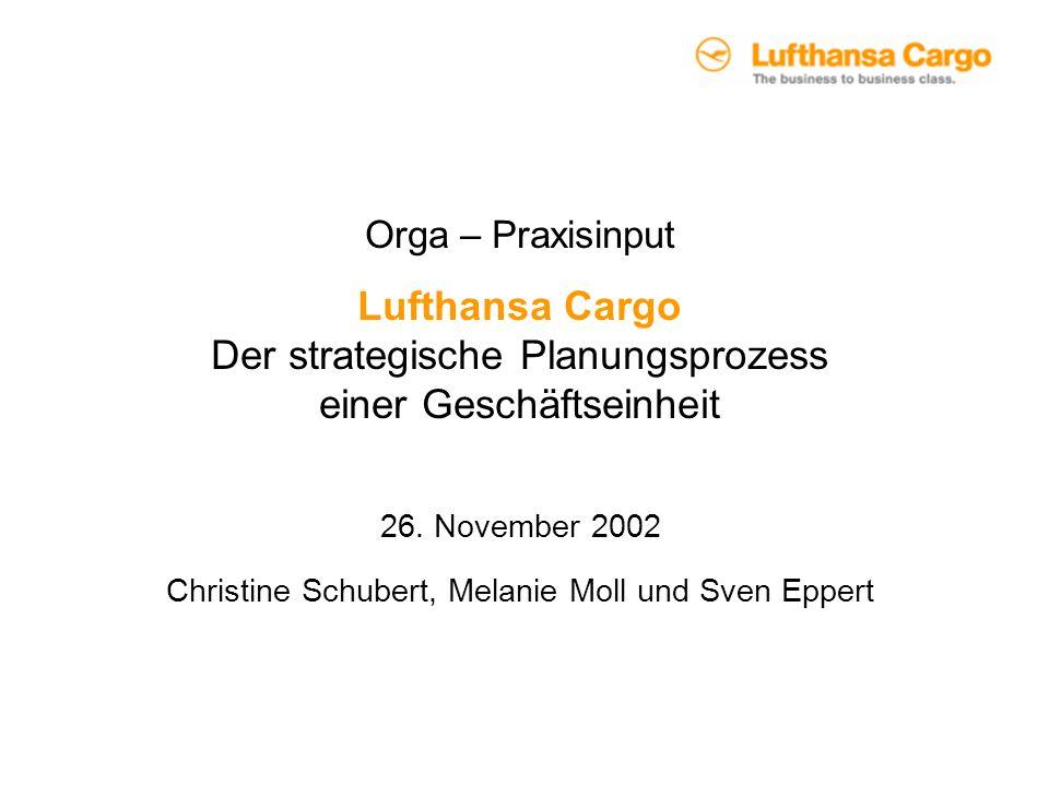 26. November 2002 Christine Schubert, Melanie Moll und Sven Eppert Orga – Praxisinput Lufthansa Cargo Der strategische Planungsprozess einer Geschäfts