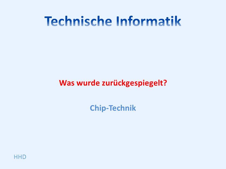 Was wurde zurückgespiegelt? Chip-Technik HHD