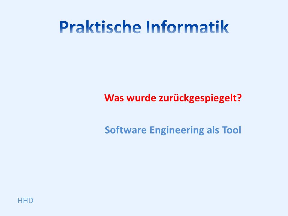 Was wurde zurückgespiegelt? Software Engineering als Tool HHD