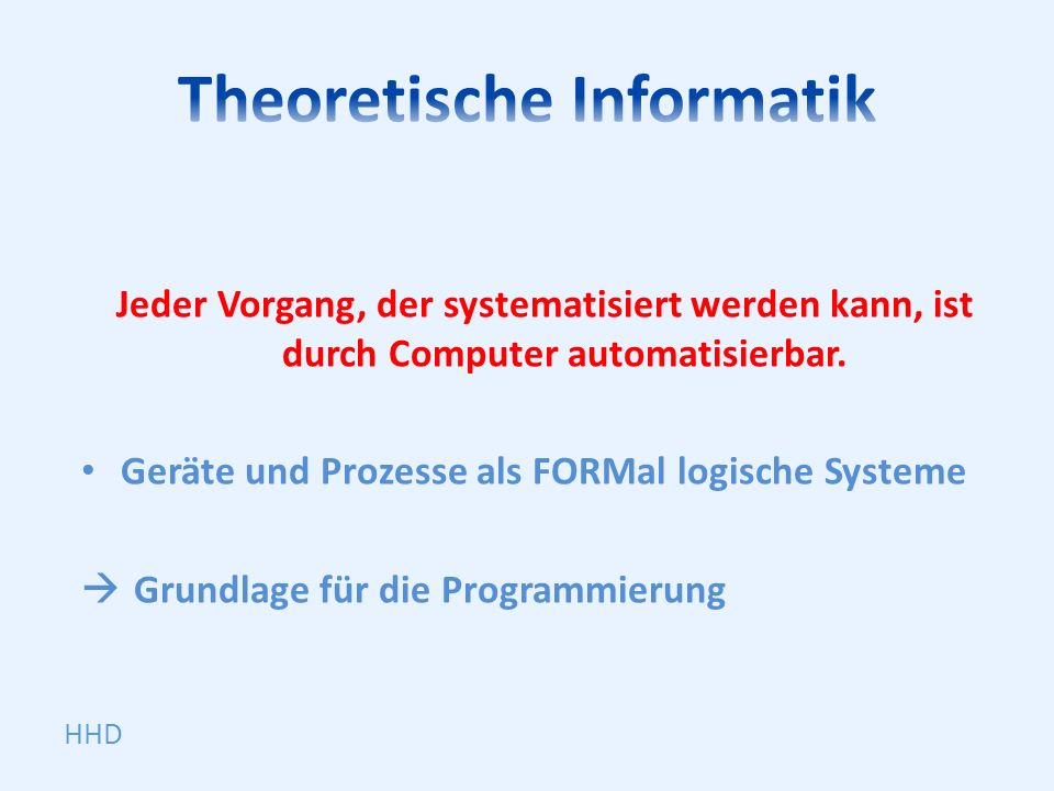Jeder Vorgang, der systematisiert werden kann, ist durch Computer automatisierbar. Geräte und Prozesse als FORMal logische Systeme Grundlage für die P