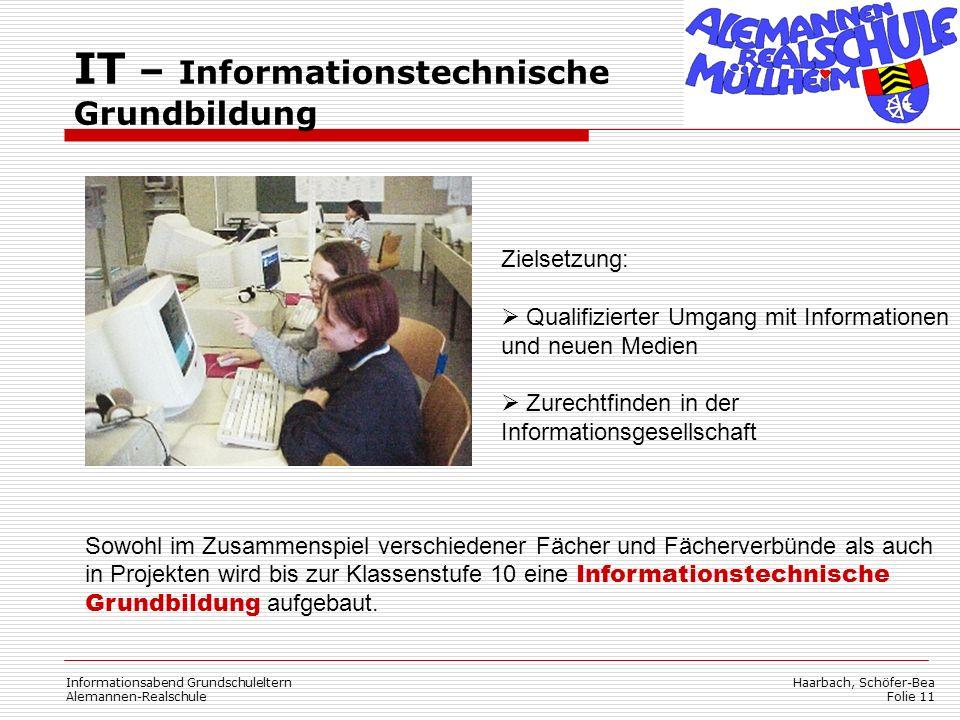 Haarbach, Schöfer-Bea Folie 11 Informationsabend Grundschuleltern Alemannen-Realschule IT – Informationstechnische Grundbildung Zielsetzung: Qualifizi