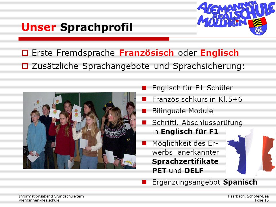 Haarbach, Schöfer-Bea Folie 15 Informationsabend Grundschuleltern Alemannen-Realschule Unser Sprachprofil Erste Fremdsprache Französisch oder Englisch