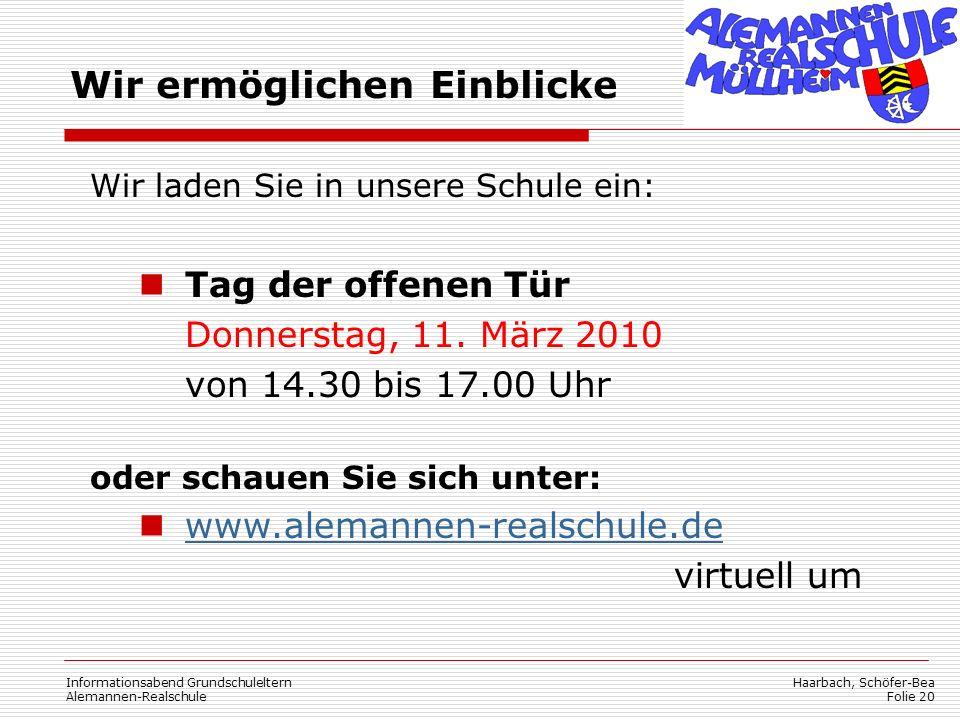 Haarbach, Schöfer-Bea Folie 20 Informationsabend Grundschuleltern Alemannen-Realschule Wir ermöglichen Einblicke Wir laden Sie in unsere Schule ein: Tag der offenen Tür Donnerstag, 11.