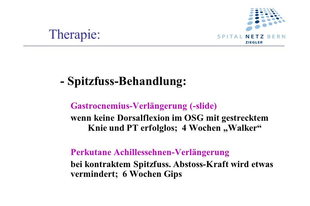 Therapie: - Spitzfuss-Behandlung: Gastrocnemius-Verlängerung (-slide) wenn keine Dorsalflexion im OSG mit gestrecktem Knie und PT erfolglos; 4 Wochen