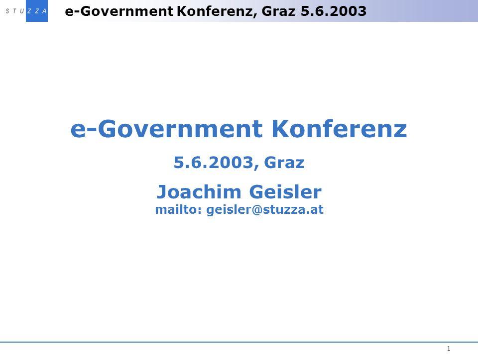 e-Government Konferenz, Graz 5.6.2003 1 e-Government Konferenz 5.6.2003, Graz Joachim Geisler mailto: geisler@stuzza.at