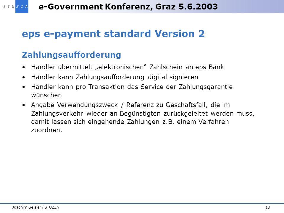 e-Government Konferenz, Graz 5.6.2003 13Joachim Geisler / STUZZA eps e-payment standard Version 2 Zahlungsaufforderung Händler übermittelt elektronisc