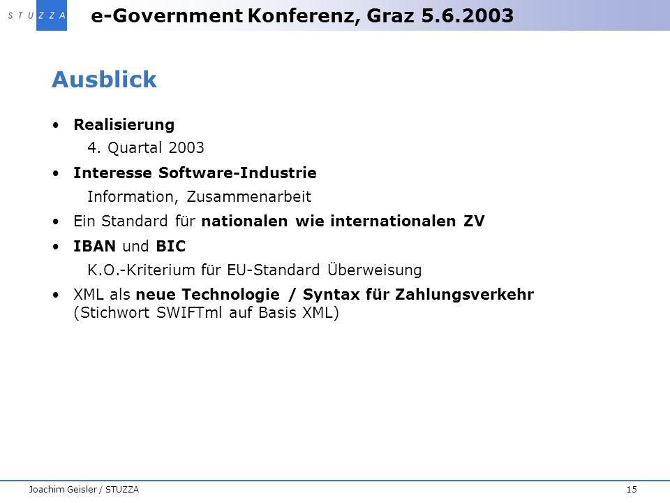 e-Government Konferenz, Graz 5.6.2003 15Joachim Geisler / STUZZA Ausblick Realisierung 4. Quartal 2003 Interesse Software-Industrie Information, Zusam