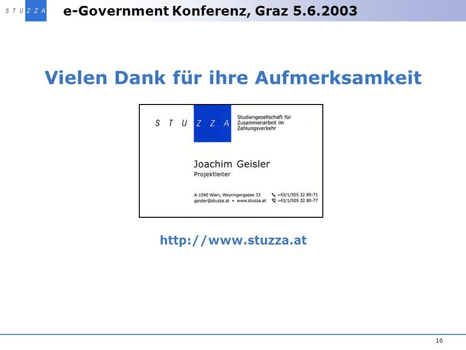e-Government Konferenz, Graz 5.6.2003 16 Vielen Dank für ihre Aufmerksamkeit http://www.stuzza.at