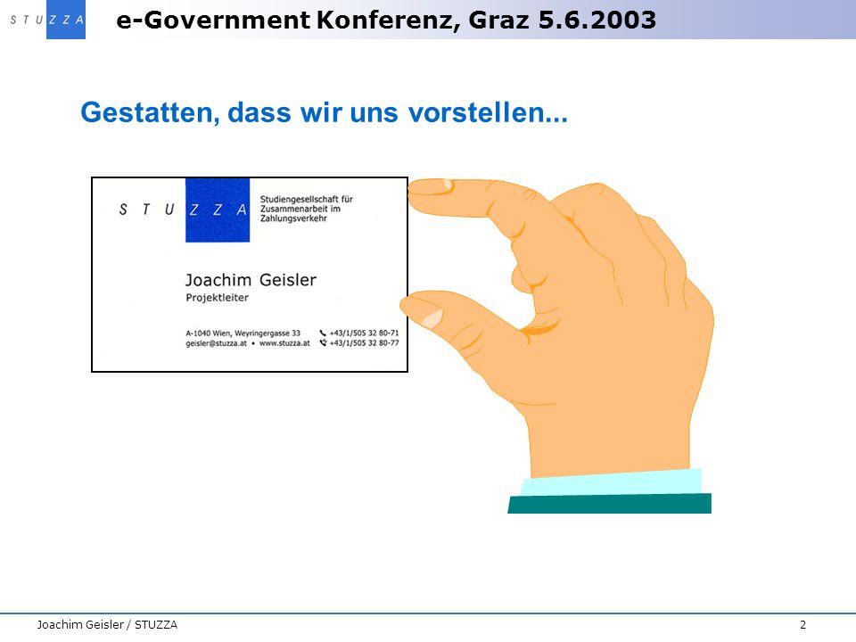 e-Government Konferenz, Graz 5.6.2003 2Joachim Geisler / STUZZA Gestatten, dass wir uns vorstellen...