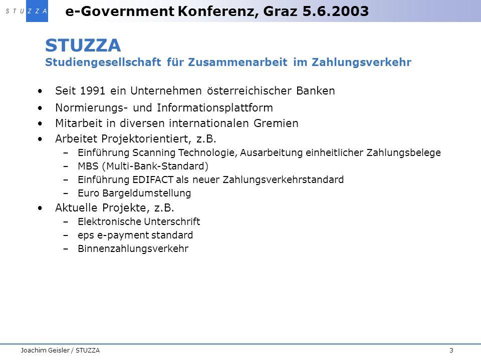 e-Government Konferenz, Graz 5.6.2003 3Joachim Geisler / STUZZA STUZZA Studiengesellschaft für Zusammenarbeit im Zahlungsverkehr Seit 1991 ein Unterne